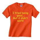"""Funny Children's T shirt """" I tried being good...But it didn't """" kids ages 2-13"""