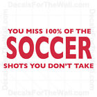 You Miss 100% of the Soccer Shots Don't Take Vinyl Wall Art Decal Quote S23
