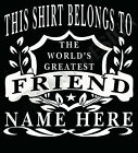 Friend The World's Greatest T-Shirt Personalised Add Your Name Gift Best Friend