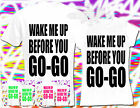 WAKE ME UP BEFORE YOU GO GO T SHIRT, RETRO 80s, FANCY DRESS, ALL SIZES AVAILABLE