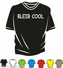 T-Shirt - BLEIB COOL - Spass - Kult  - Neu - Club - Must Have - Fun -