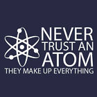 NEVER TRUST AN ATOM they make up everything Tesla science GILDAN TSHIRT sizes!