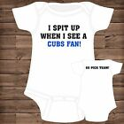 I spit up when I see a CUBS FAN (You Pick GO TEAM) Baby Bodysuits {B}