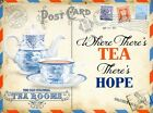 WHERE THERE'S TEA THERE'S HOPE - CAFE KITCHEN METAL POSTCARD PLAQUE TIN SIGN 32