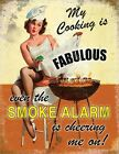 MY COOKING IS FABULOUS SMOKE ALARM IS CHEERING KITCHEN BBQ METAL TIN PLAQUE 1121