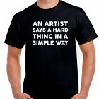 An Artist says a hard thing in a simple way T shirt Tee Art Draw all sizes