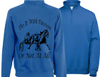 HORSE racing harness racing Sulky Zip Neck Sweatshirt Do It With Passion