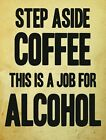 STEP ASIDE COFFEE THIS IS A JOB FOR ALCOHOL VINTAGE RETRO METAL SIGN PLAQUE G15