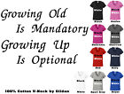 Womens V neck Tee Growing Old is Mandatory Growing Up Is Optional FREE SHIP