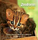 ZooBorns: ZooBorns Cats! : The Newest, Cutest Kittens and Cubs from the World's…