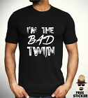 Im The Bad Twin T shirt Funny Cool Novelty Brother Birthday Gift Present Top Men