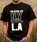 To Dumb For NY, To Ugly For LA  - T-Shirt Tee Shirt, New York Tshirt (D060)