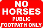 NO HORSES PUBLIC FOOTPATH ONLY WEATHER PROOF SIGNS/NOTICE