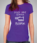 Dogs Are Gonna Bark Ladies Fitted T-Shirt - Janoskians Skinny Fit Tee (D458)