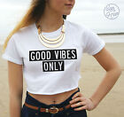 * GOOD VIBES ONLY Crop Top Tank Summer Fashion Vogue Tumblr OOTD Hype Vibe Swag*