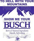 Show Me Your Busch Iron On T Shirt Pillowcase Fabric Transfer - Beer