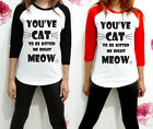 You 've have Cat to be Meow Shirt Funny Tee Graphic Raglan Women Jersey TShirt