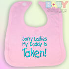 Sorry Ladies My Daddy is Taken Embroidered Pink Baby Bib Girl Dad Mum Mummy Gift