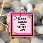 """KEEP CALM AND STITCH ON"" SEWING LOVE GLASS TILE PENDANT NECKLACE KEYRING"
