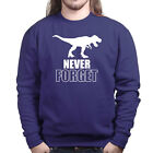 Never Forget T-Rex Sweatshirt Hoodie - Funny Dinosaur Top Shirt