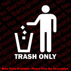 TRASH ONLY Rubbish/Litter Can/Bin Windows Vinyl Die Cut Decal Sticker BS007 $2.5 USD on eBay