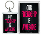 """""""Our Friendship Is Awesome ..."""" Friends Cool Keyring & Fridge magnet Gifts"""