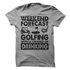 Weekend Forecast Golfing With A Chance Of Drinking T-Shirt Golf Shirt