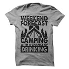 Weekend Forecast Camping With A Chance Of Drinking T-Shirt Camp Shirt