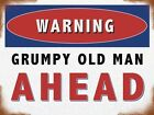 WARNING GRUMPY OLD MAN AHEAD - DAD FATHER HUSBAND SHED METAL SIGN TIN PLAQUE 577