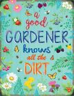 A GOOD GARDENER KNOWS ALL THE DIRT GREENHOUSE GARDEN METAL PLAQUE TIN SIGN 1150
