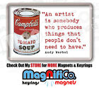 Andy Warhol Artist Quote - Fridge Magnet or Keyring - Pop Art Campbells Soup Can