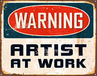 WARNING ARTIST AT WORK  METAL TIN SIGN POSTER WALL PLAQUE