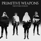 Primitive Weapons - Future Of Death,the NEW CD
