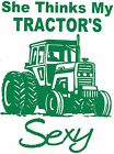 """""""She Thinks My Tractor's Sexy"""" Vinyl Decal U Pick Color (23 Different colors)"""