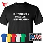 sarcastic tshirts - In My Defense I Was Left Unsupervised Adult T-Shirt - Rude Sarcastic Funny Gift