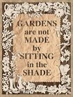 GARDENS ARE NOT MADE BY SITTING IN THE SHADE - GREENHOUSE METAL PLAQUE SIGN 887