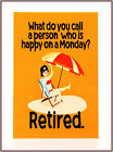 What do you call a person happy on a Monday Retired  : Fridge Magnet