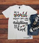 In a World Where You Can Be Anything Be Kind, Autism Awareness T-shirt