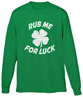 Rub Me For Luck St Patricks Day 4 Leaf Clover Funny Pickup Line Mens LS Tee