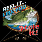 Reel It Like You Stole It Fishing Lovers Lake Bass Humor Funny T-Shirt Tee