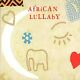 AFRICAN LULLABY by African Lullaby