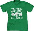 The Paddy Dont Start Till I Walk In St Patricks Day Parody Saying Funny Mens Tee
