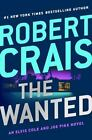 THE WANTED (Elvis Cole and Joe Pike Novel) by Robert Crais ~ 1st Ed HC
