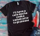 I'll Have a Cafe Mocha, Vodka, Valium Latte To Go Please Unisex Black T-shirt