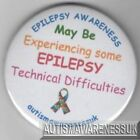 Epilepsy  Button Badge, May be experiencing epilepsy technical difficulties