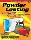 Powder Coating: A How-To Guide for Automotive, Motorcycle..~very detailed~NEW!!
