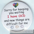 OCD Awareness Badge, Sorry to keep you waiting, New places are difficult