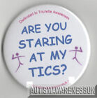 Tourettes Awareness Badge, Are you staring at my Tics?