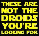 STAR WARS - These Are Not The Droids You're Looking For Sticker / Decal $3.99 USD