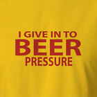 Funny Alcohol T-shirt Give In To Beer Pressure relief valve gifts game stubby